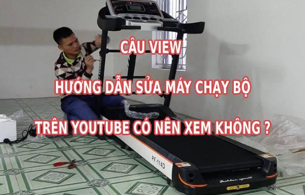 Câu view hương dẫn sửa máy chạy trên Youtube có nên xem